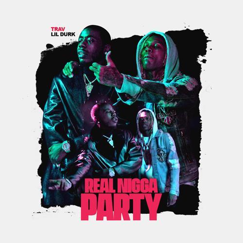 Trav, Lil Durk - Real Nigga Party (feat. Lil Durk)  (2020)