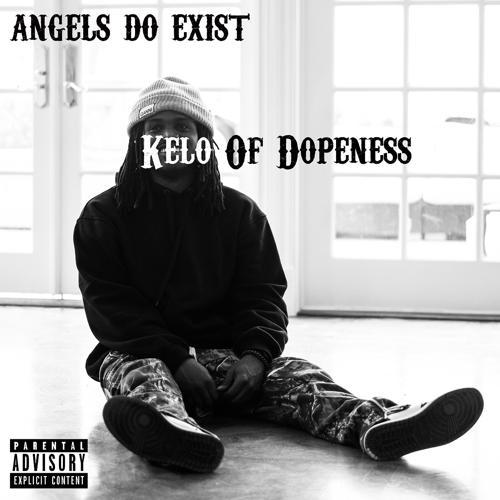 Kelo Of Dopeness - Angels Do Exist  (2018)