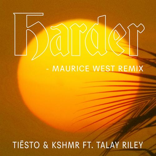 Tiësto, KSHMR, Talay Riley - Harder (feat. Talay Riley) [Maurice West Remix]  (2017)