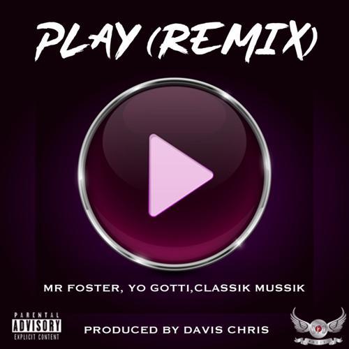 Mr Foster, Davis Chris, Yo Gotti, ClassikMussik - Play (feat. Yo Gotti & ClassikMussik) (Remix)  (2019)