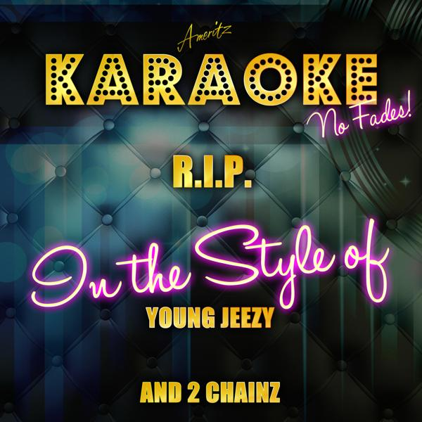 Альбом: R.I.P. (In the Style of Young Jeezy and 2 Chainz) [Karaoke Version] - Single