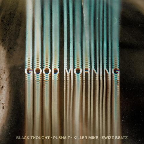 Black Thought, Pusha T, Killer Mike, Swizz Beatz - Good Morning  (2020)