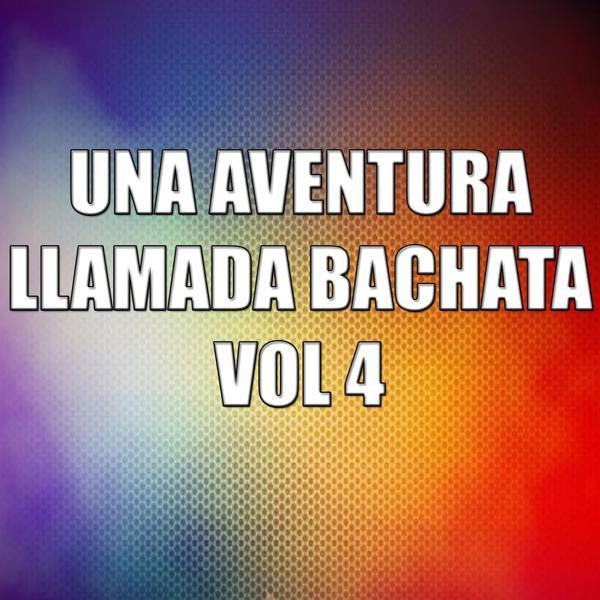 Альбом: Una Aventura Llamada Bachata Vol 4