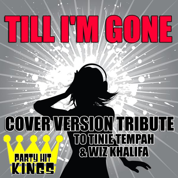 Альбом: Till I'm Gone (Cover Version Tribute to Tinie Tempah & Wiz Khalifa)
