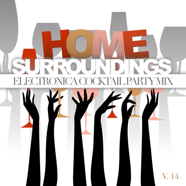Альбом: Home Surroundings: Electronica Cocktail Party Mix, Vol. 14