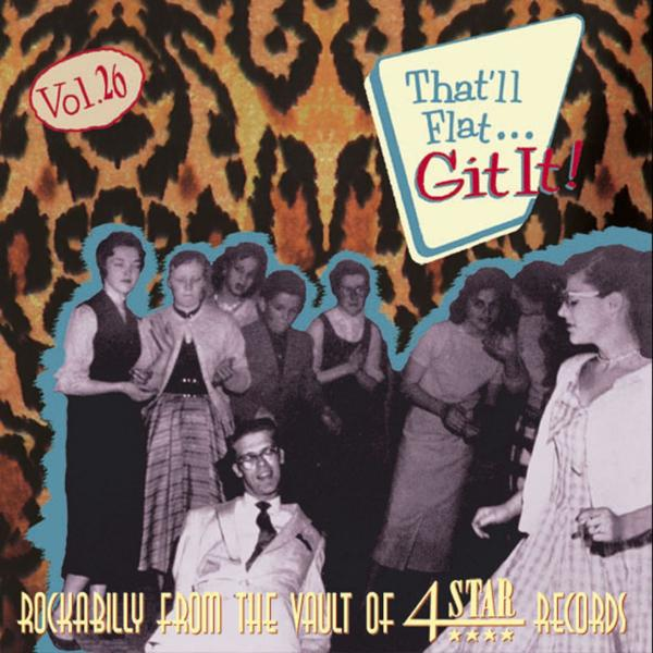 Альбом: That'll Flat Git It, Vol. 26 Rockabilly from the Vault of Four Star Records