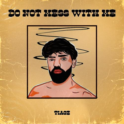 Tiagz - DO NOT MESS WITH ME  (2020)