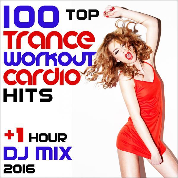Альбом: 100 Top Trance Workout Cardio Hits + 1 Hr DJ Mix 2016