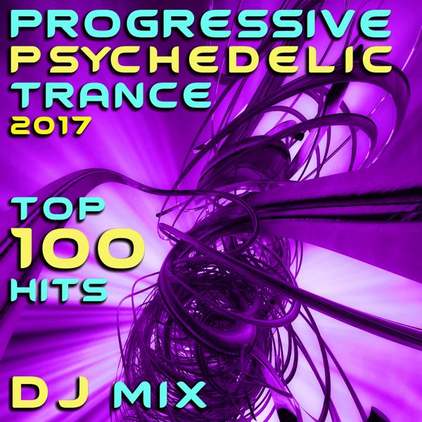 Альбом: Progressive Psychedelic Trance 2017 Top 100 Hits DJ Mix