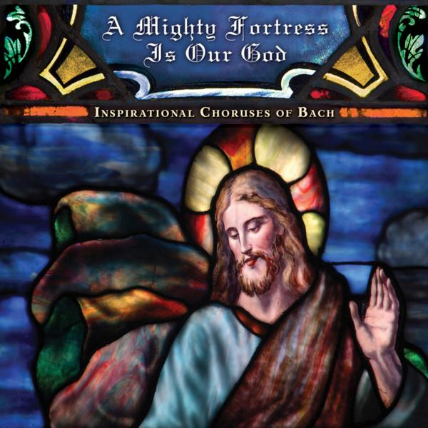 Альбом: A Mighty Fortress Is Our God: Sacred Choruses of J.S. Bach