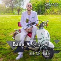 Bane Mojićević - Gde me nađe