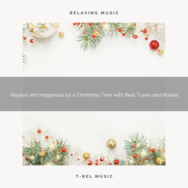 Альбом: Rejoice and Happiness by a Christmas Tree with Best Tunes and Noises