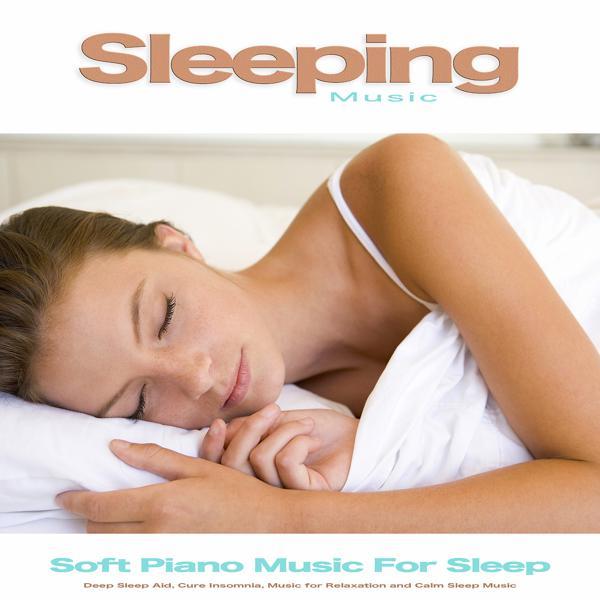 Альбом: Sleeping Music: Soft Piano Music For Sleep, Deep Sleep Aid, Cure Insomnia, Music for Relaxation and Calm Sleep Music