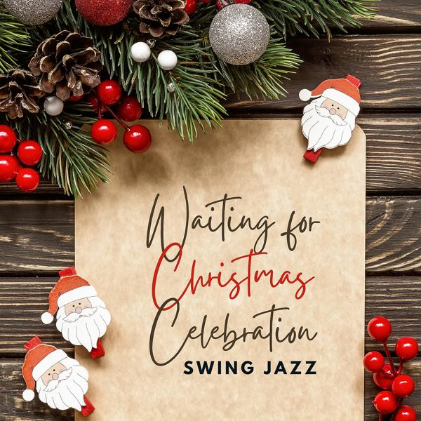 Альбом: Waiting for Christmas Celebration – Swing Jazz for Christmas Preparations, Decorating & Cleaning the House, Cooking & Baking