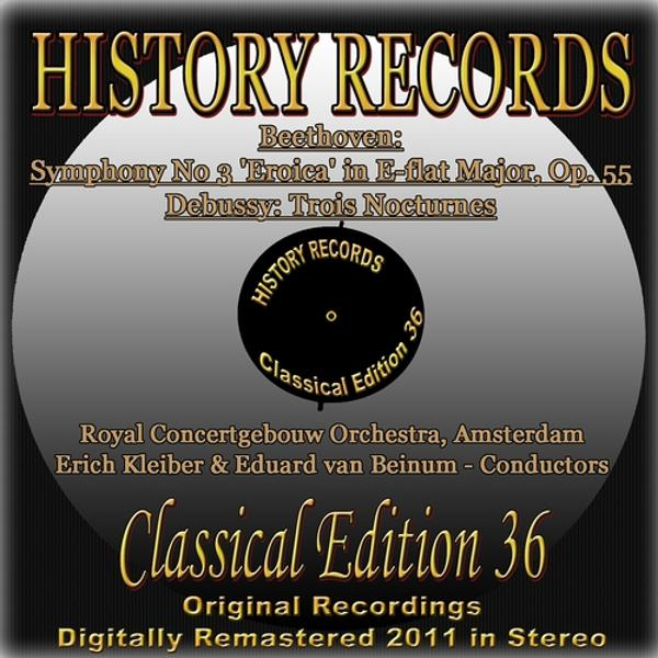 Альбом Beethoven: Symphony No 3 'Eroica' in E-flat Major, Op. 55 & Debussy: Trois Nocturnes (History Records - Classical Edition 36 - Original Recordings Digitally Remastered 2011 In Stereo)