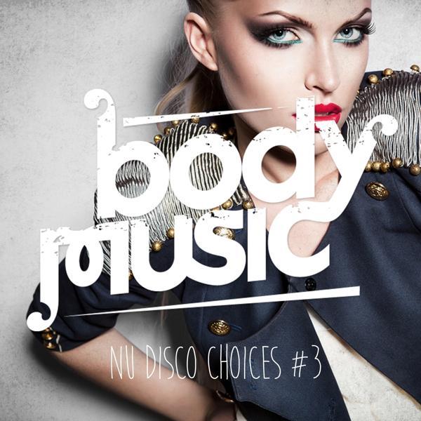 Альбом: Body Music - Nu Disco Choices, Vol. 3