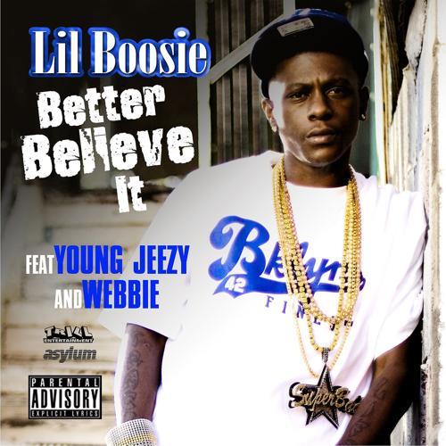 Lil Boosie, Webbie, Young Jeezy - Better Believe It (feat. Young Jeezy & Webbie) [Single Version]  (2009)
