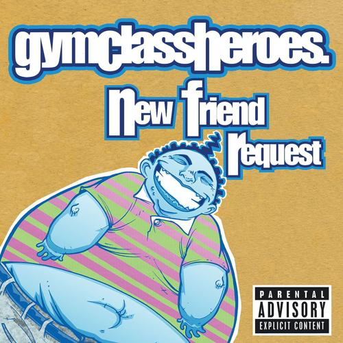 Gym Class Heroes - New Friend Request  (2006)
