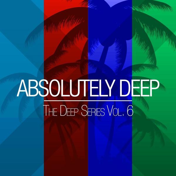 Альбом: Absolutely Deep - The Deep Series, Vol. 6