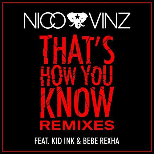 Nico & Vinz, Kid Ink, Bebe Rexha - That's How You Know (feat. Kid Ink & Bebe Rexha) (Wideboys Remix)  (2015)