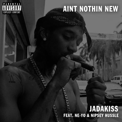 Jadakiss, Nipsey Hussle - Ain't Nothin New (feat. Ne-Yo)  (2016)