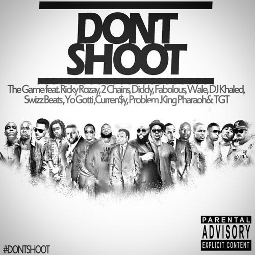 Game, Yo Gotti, DJ Khaled, Fabolous, Rick Ross, Currensy, TGT, Wale, 2 Chainz, King Pharaoh, Problem, Swizz Beatz, Diddy - Don't Shoot (feat. Rick Ross, 2 Chainz, Diddy, Fabolous, Wale, DJ Khaled, Swizz Beatz, Yo Gotti, Currensy, Problem, King Pharaoh & T