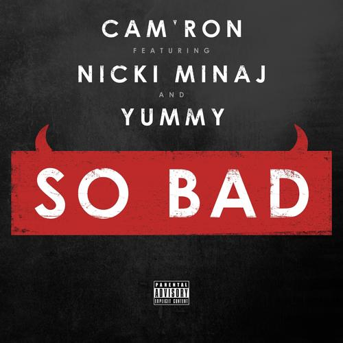 Cam'ron, Nicki Minaj, Yummy - So Bad (feat. Nicki Minaj & Yummy)  (2014)