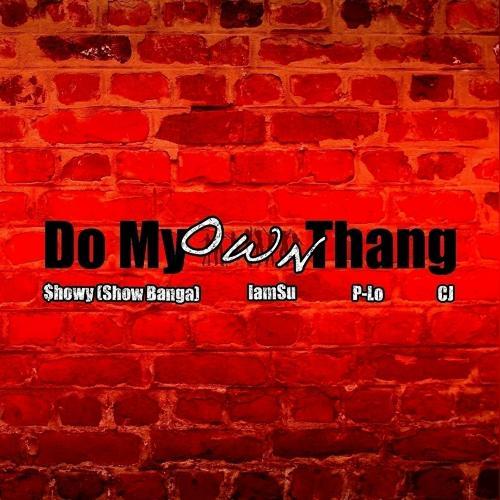 Show Banga, CJ, IamSu, P-Lo - Do My Own Thang (feat. CJ, IamSu & P-Lo)  (2013)