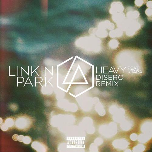 Linkin Park, Kiiara - Heavy (feat. Kiiara) [Disero Remix]  (2017)
