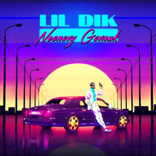Lil Dik, Nata$Ha - Неоновый говнюк  (2017)