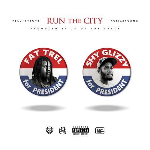 Fat Trel - Run the City (feat. Shy Glizzy)  (2017)