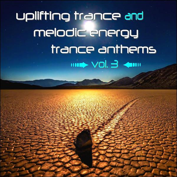Альбом: Uplifting Trance and Melodic Energy Trance Anthems, Vol. 3
