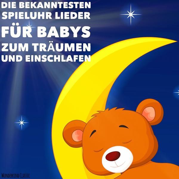 Альбом: Die bekanntesten Spieluhr Lieder für Babys zum Träumen und Einschlafen