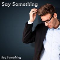Say Something - Say Something