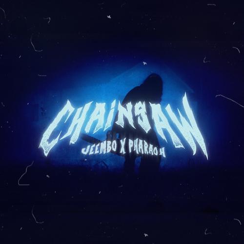 JEEMBO, PHARAOH - Chainsaw  (2017)