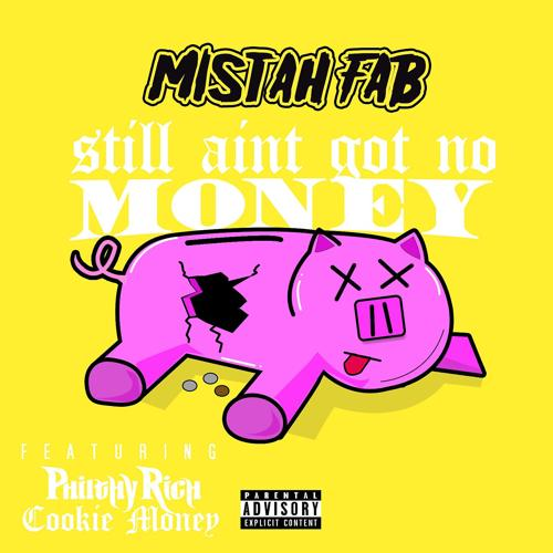 Mistah F.A.B., Philthy Rich, Cookie Money - Still Ain't Got No Money (feat. Philthy Rich & Cookie Money)  (2018)