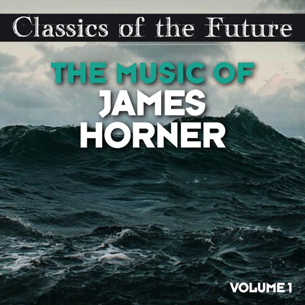 Альбом: Classics of the Future: The Music of James Horner, Volume 1