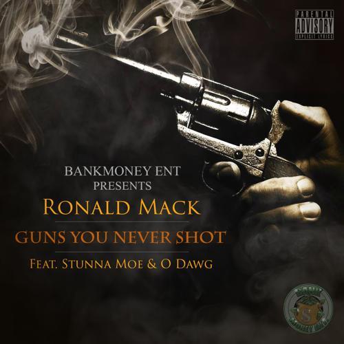 Stunna Moe, O Dawg, Ronald Mack - Bankmoney Ent. Presents Guns You Never Shot (feat. Stunna Moe & O Dawg)  (2016)