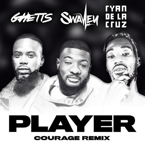 S Wavey, Ghetts, Ryan De La Cruz - Player (Courage Remix)  (2019)