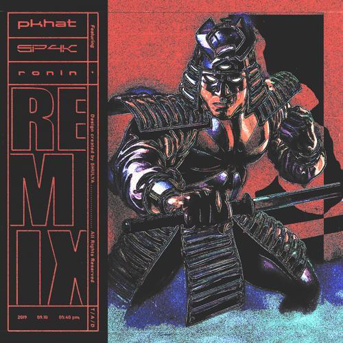 PKHAT - RONIN (SP4K Remix)  (2019)